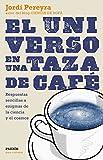 El universo en una taza de café: Respuestas sencillas a enigmas de la ciencia y el cosmos (Para curiosos)