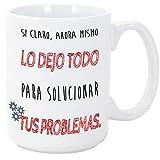MUGFFINS Taza Graciosa - Si Claro Ahora Mismo lo dejo Todo para solucionar Tus Problemas - 350 ml - Tazas Originales con Frases de Humor sarcástico